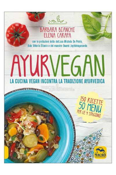 Ayurvegan, la cucina vegana incontra la tradizione ayurvedica